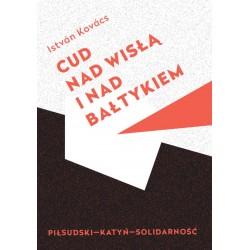 Cud nad Wisła i nad Bałtykiem. Piłsudski - Katyń - Solidarność