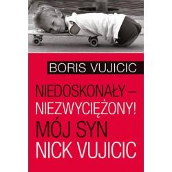 Niedoskonały – niezwyciężony! Mój syn Nick Vujicic