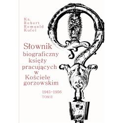 Słownik biograficzny księży pracujących w Kościele Gorzowskim 1945-1956 tom II