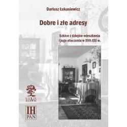 Dobre i złe adresy. Szkice z dziejów mieszkania i jego otoczenia w XVII-XXI w.