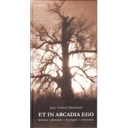 Et in Arcadia Ego. Wiersze i piosenki o kochaniu i umieraniu