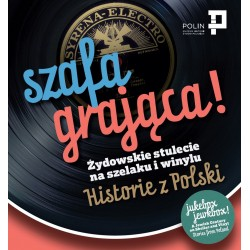 Szafa grająca. Żydowskie stulecie na szelaku i winylu. Historie z Polski