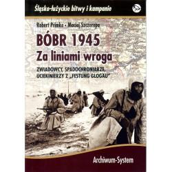 """BÓBR 1945 Za liniami wroga. Zwiadowcy, spadochroniarze, uciekinierzy z """"Festung Glogau"""""""