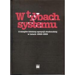 W trybach systmu. Z dziejów łódzkiej opozycji studenckiej w latach 1968-1989