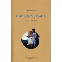 Gdy Bóg się waha. Poezje 1977-2017