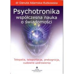 Psychotronika - współczesna nauka o świadomości. Telepatia, teleportacja, prekognicja, cudowne uzdrowienia.