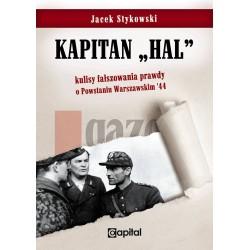 """Kapitan """"Hal"""". Kulisy fałszowania prawdy o Powstaniu Warszawskim '44"""