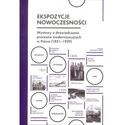 Ekspozycje nowoczesności wystawy a doświadczania procesów modernizacyjnych w Polsce (1821-1929)