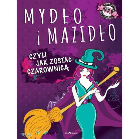 Mydło i mazidło, czyli jak zostać czarownicą.