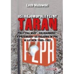 Ustrojowopolityczny taran.  Polityka NSZZ Solidarność a przemiany ustrojowe w PRL w latach 1980 - 1982