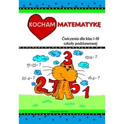 Kocham matematykę. Ćwiczenia dla klas I-III szkoły podstawowej