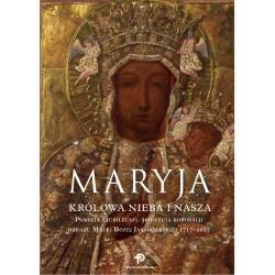 Maryja. Królowa nieba i nasza. Pamiątka Jubileuszu 300-lecia koronacji obrazu Matki Bożej Jasnogórskiej 1717 - 2017