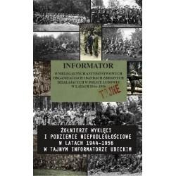 Informator o nielegalnych antypaństwowych organizacjach i bandach zbrojnych działających w Polsce Ludowej w Latak 1944-1956