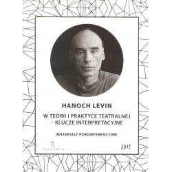 Hanoch Levin W teorii i praktyce teatralnej - klucze interpretacyjne