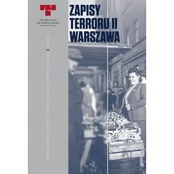 Zapisy terroru II Warszawa. Zbrodnie niemieckie na Woli w sierpniu 1944 r.