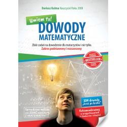 Dowody matematyczne. Zbiór zadań na dowodzenie dla maturzystów i nie tylko. Zakres podstawowy i rozszerzony