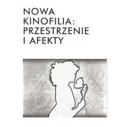 Nowa kinofilia: przestrzenie i afekty