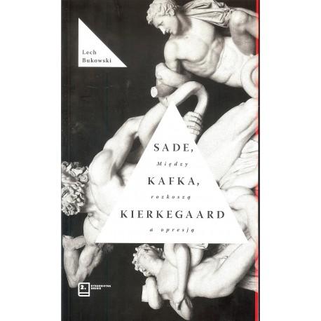 Sade, Kafka, Kierkegaard. Między rozkoszą a opresją