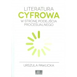 Literatura cyfrowa. W stronę podejścia procesualnego