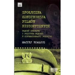 Społeczna konstrukcja filmów historycznych. Pamięć zbiorowa i polityka pamięci w kinematografii polskie