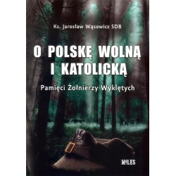 O Polskę wolną i katolicką. Pamięci Żołnierzy Wyklętych
