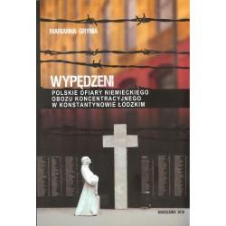 Wypędzeni. Polskie ofiary niemieckiego obopzu koncentracyjnego w Konstantynowie Łódzkim