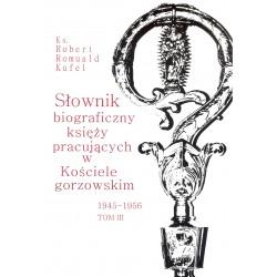 Słownik biograficzny księży pracujących w Kościele gorzowskim t.3