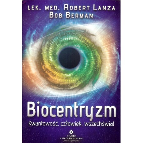 Biocentryzm. Kwantowość, człowiek, wszechświat