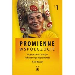 Promienne współczucie Biografia XVI Karmapy T.1