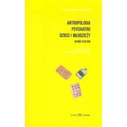 Antropologia psychiatrii dzieci i młodzieży. Wybór tekstów