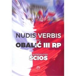 Nudis verbis. Obalić III RP