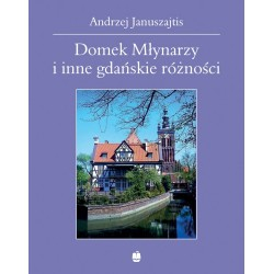 Domek Młynarzy i inne gdańskie różności