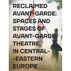 Reclamed Avant-garde: Space and Stages of Avant-garde Theatre in Central-Eastern Europe