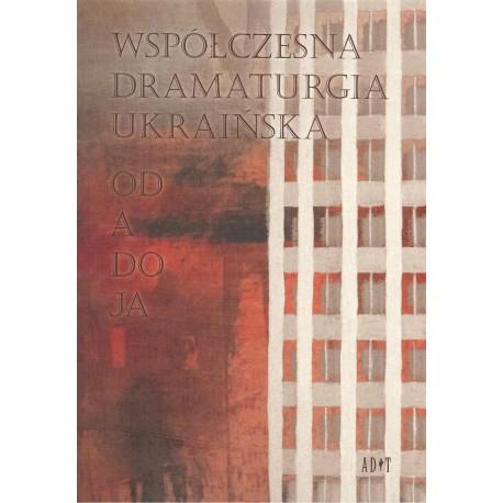 Współczesna dramaturgia ukraińska. Od A do JA
