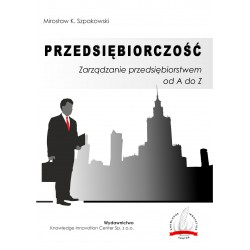 Przedsiębiorczość. Zarządzanie przedsiębiorstwem od A do Z