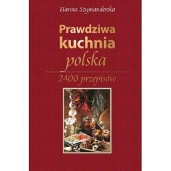 Prawdziwa kuchnia polska. 2400 przepisów