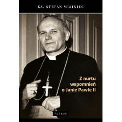 Z nurtu wspomnień o Janie Pawle II