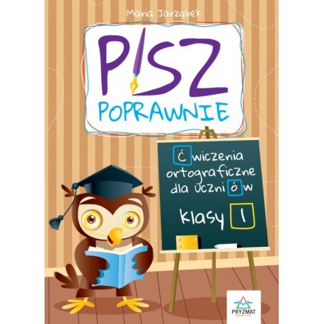 Pisz poprawnie Kl. 1 Ćwiczenia ortograficzne dla uczniów