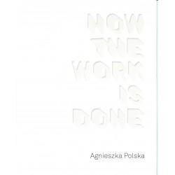 Agnieszka Polska How the Work is Done