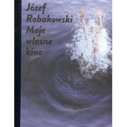 Józef Robakowski  Moje własne kino
