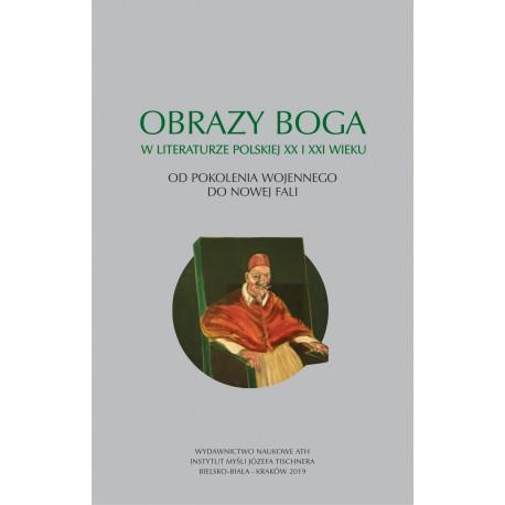 Obrazy Boga w literaturze polskiej XX i XXI wieku. Od pokolenia wojennego do Nowej Fali