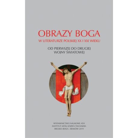 Obrazy Boga w literaturze polskiej XX i XXI wieku. Od pierwszej do drugiej wojny światowej