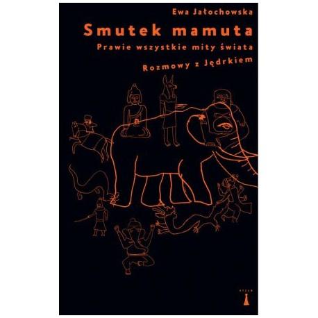 Smutek mamuta Prawie wszystkie mity świata Rozmowy z Jędrkiem