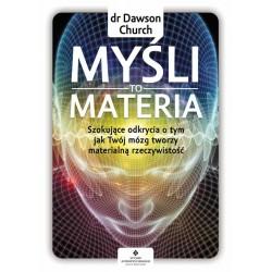 Myśli to materia Szokujące odkrycia o tym jak Twój mózg tworzy materialną rzeczywistość