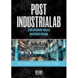 PostindustriaLab Praktykowanie miejsca postindustrialnego