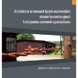 Architektura na terenie byłych nazistowskich obozów koncentracyjnych Funkcjonaalna zmienność upamiętniania