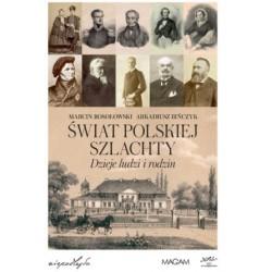 Świat polskiej szlachty Dzieje ludzi i rodzin