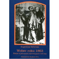 Wobec roku 1863 Księża w powstaniu styczniowym i ich losy