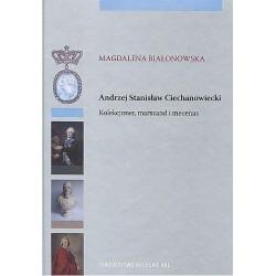 Andrzej Stanisław Ciechanowiecki Kolekcjoner, marszand i mecenas