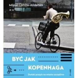 Być jak  Kopenhaga Duński przepis na miasto szczęśliwe